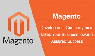 Magento Development Company India Takes Your Business towards Assured Success